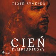 okładka Cień templariuszy, Audiobook | Piotr Żymelka