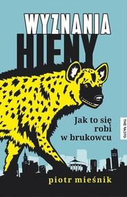 okładka Wyznania hieny. Jak to się robi w brukowcu, Ebook   Piotr Mieśnik