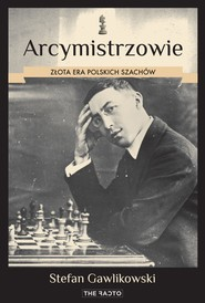 okładka Arcymistrzowie. Złota era polskich szachów., Ebook | Stefan  Gawlikowski