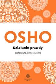 okładka Działanie prawdy. Zaakceptuj to, co niepoznawalne, Ebook | OSHO