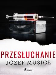 okładka Przesłuchanie, Ebook | Józef Musiol