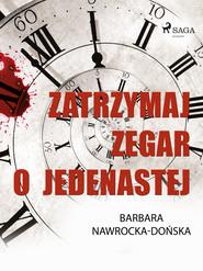 okładka Zatrzymaj zegar o jedenastej, Ebook | Barbara Nawrocka Dońska
