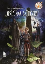 okładka Ostatnia sztuczka, Książka | Grażyna Bąkiewicz