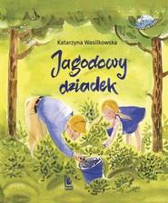 okładka Jagodowy dziadek, Książka | Wasilkowska Katarzyna