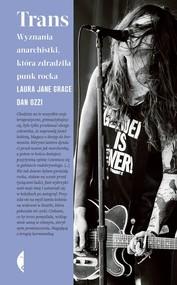 okładka Trans Wyznania anarchistki, która zdradziła punk rocka, Książka | Laura Grace, Dan Ozzi
