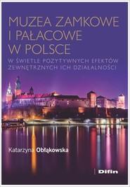 okładka Muzea zamkowe i pałacowe w Polsce w świetle pozytywnych efektów zewnętrznych ich działalności, Książka   Obłąkowska Katarzyna