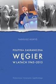okładka Polityka zagraniczna Węgier w latach 1945-2015, Książka   Kopyś Tadeusz