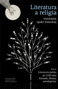 okładka Literatura a religia Wyzwania epoki świeckiej Tom 2 Literatura polska po 1945 r. – kierunki, idiomy, paradygmaty, Książka |