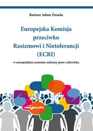 okładka Europejska Komisja przeciwko Rasizmowi i Nietolerancji (ECRI) w europejskim systemie ochrony praw człowieka, Książka | Bartosz Adam Żmuda