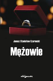 okładka Mężowie, Książka | Janusz Stanisław Czarnecki