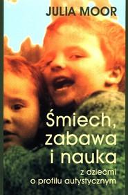 okładka Śmiech, zabawa i nauka z dziecmi o profilu autystycznym, Książka | Moore Julia