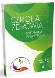 okładka Szkoła Zdrowia Michaiła Sowietowa Część 6, Książka | Sowietow Michaił