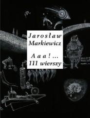 okładka Aaa 111 wierszy, Książka | Markiewicz Jarosław