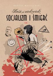 okładka Baśń jak niedźwiedź Socjalizm i śmierć Tom 1, Książka | Maciejewski Gabriel