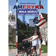 okładka Ameryka miła sercu Kansas - kraina uśmiechu, Książka   Milewska Wanda