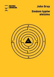 okładka Siedem typów ateizmu, Książka   John Gray
