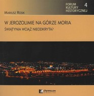 okładka W Jerozolimie na górze Moria Świątynia wciąż nieodkryta?, Książka | Mariusz Rosik