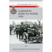 okładka Garnizon idzie na wojnę Przemyśl - wrzesień 1939 Losy Garnizonu Przemyskiego w kampanii wrześniowej, Książka | Lucjan Fac
