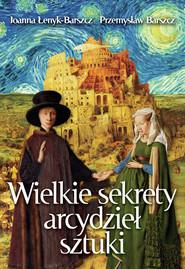 okładka Wielkie sekrety arcydzieł sztuki, Książka | Joanna Łenyk-Barszcz, Przemysław Barszcz