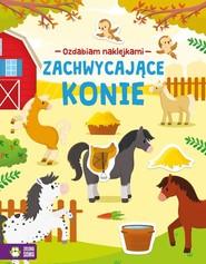 okładka Ozdabiam naklejkami Zachwycające konie, Książka   null
