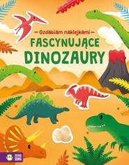 okładka Ozdabiam naklejkami Fascynujące dinozaury, Książka   null