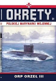 okładka Okręty Polskiej Marynarki Wojennej Tom 21 ORP ORZEŁ III, Książka |