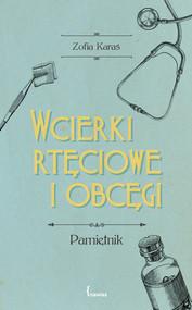 okładka Wcierki rtęciowe i obcęgi Pamiętnik, Książka | Karaś Zofia