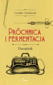 okładka Próchnica i fermentacja Pamiętnik, Książka   Gawarecki Czesław
