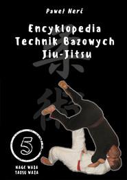 okładka Encyklopedia technik bazowych Jiu-Jitsu Tom 5 Nage Waza, Taosu Waza, Książka | Nerć Paweł