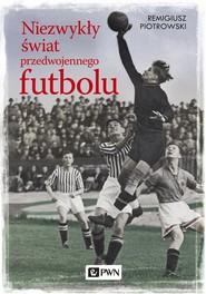 okładka Niezwykły świat przedwojennego futbolu, Ebook | Remigiusz Piotrowski