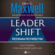 okładka Leadershift. Przemiana przywództwa, czyli 11 kroków, które musi przejść każdy lider, Audiobook | C. Maxwell John