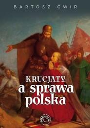 okładka Krucjaty a sprawa polska, Książka | Ćwir Bartosz