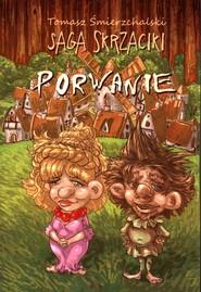 okładka Saga Skrzaciki Porwanie, Książka | Śmierzchalski Tomasz
