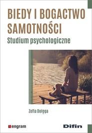 okładka Biedy i bogactwo samotności Studium psychologiczne, Książka | Dołęga Zofia