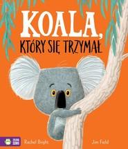 okładka Koala który się trzymał, Książka | Bright Rachel, Jim Field