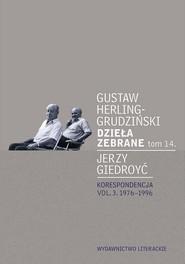okładka Dzieła zebrane Tom 14 Korespondencja vol. 3. 1976-1996, Książka | Gustaw Herling-Grudziński, Jerzy Giedroyć