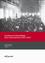 okładka Fundamenty Niepodległej. Sejm Ustawodawczy (1919-1922), Książka | Zbigniew Girzyński (red.), Jarosław Kłaczkow, Jan Żaryn