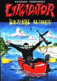 okładka Likwidator: żołnierz klimatu, Książka | Dąbrowski Ryszard