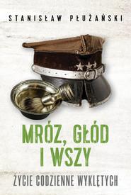okładka Mróz głód i wszy Życie codzienne Wyklętych, Książka | Płużański Stanisław