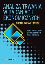 okładka Analiza trwania w badaniach ekonomicznych. Modele parametryczne, Książka   Beata Bieszk-Stolorz, Joanna Landmesser, Iwona Markowicz