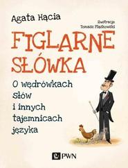 okładka Figlarne słówka O wędrówkach słów i innych tajemnicach języka, Książka | Agata  Hącia