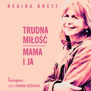 okładka Trudna miłość. Mama i ja, Audiobook | Regina Brett
