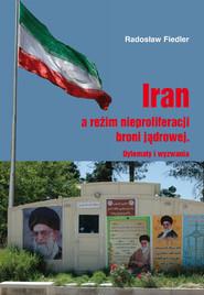 okładka Iran a reżim nieproliferacji broni jądrowej / UAM Dylematy i wyzwania, Książka | Fiedler Radosław