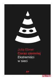 okładka Coraz ciemniej. Ekstremiści w sieci, Ebook | Ebner Julia