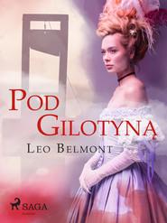 okładka Pod gilotyną, Ebook | Leo Belmont
