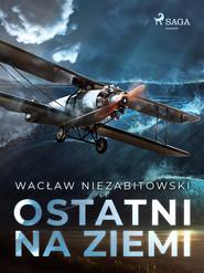 okładka Ostatni na Ziemi, Ebook   Wacław Niezabitowski