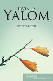 okładka Istoty ulotne. Opowieści psychoterapeutyczne, Ebook | Irvin D. Yalom