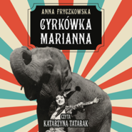 okładka Cyrkówka Marianna, Audiobook   Anna Fryczkowska