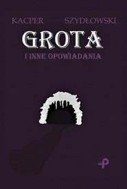 okładka Grota i inne opowiadania, Książka | Szydłowski Kacper