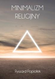 okładka Minimalizm religijny Eseje o tematyce religijno-kulturowej, Książka | Popiołek Ryszard